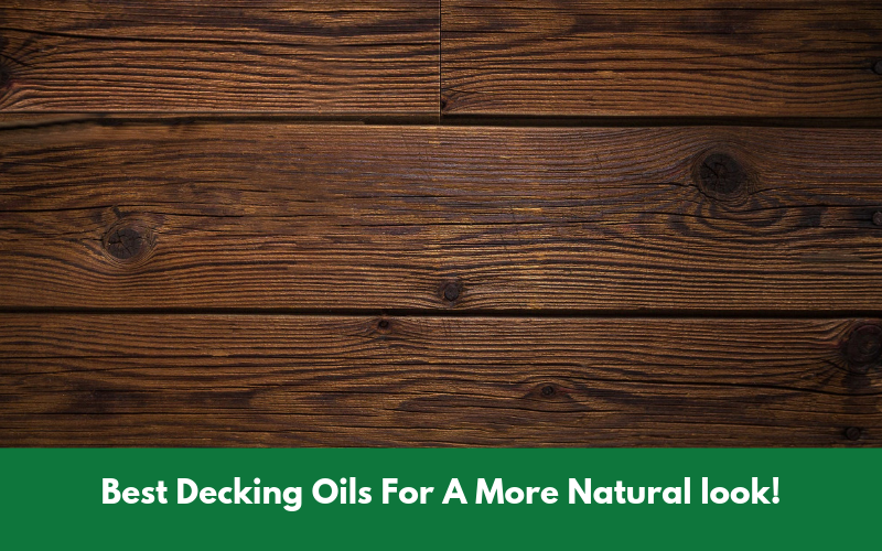Best Decking Oils For A More Natural look!