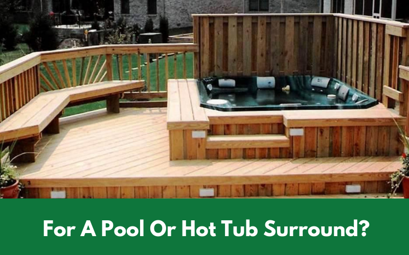 For A Pool Or Hot Tub Surround