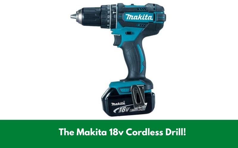 The Makita 18v Cordless Drill!