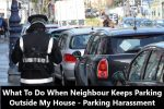 Neighbour Keeps Parking Outside My House - Parking Harassment